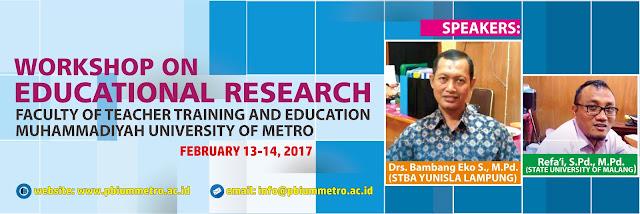 WORKSHOP ON EDUCATIONAL RESEARCH ENGLISH EDUCATION STUDY PROGRAM FACULTY OF TEACHER TRAINING AND EDUCATION MUHAMMADIYAH UNIVERSITY OF METRO