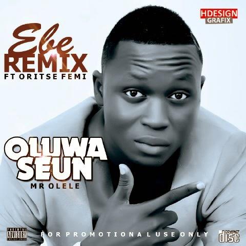 Oluwaseun - EBE Remix  Ft Oritse Femi [@oritsefemi] image