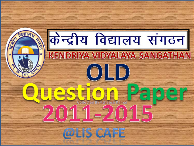 kvs librarian examination old question paper 2011 2018 lis cafe