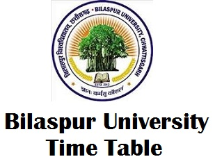 Bilaspur University Chhattisgarh Time Table 2017