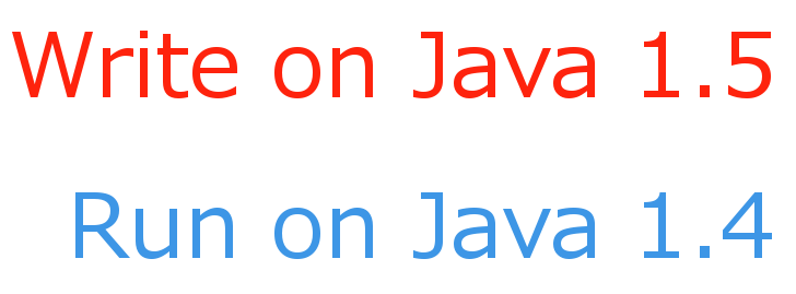 Write Java with JDK 1 5 features and run on JRE 1 4 | Digizol