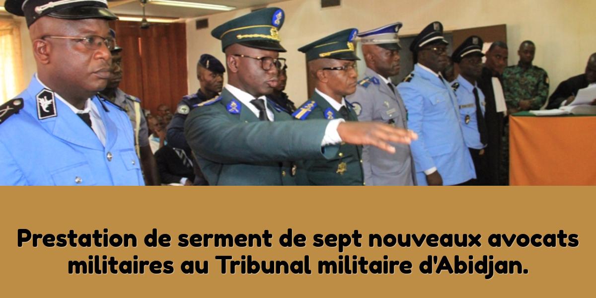 Actualité juridique : 7 nouveaux avocats prêtent serment devant le Tribunal militaire d'Abidjan