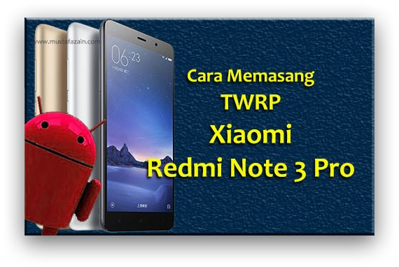 Cara Memasang TWRP Xiaomi Redmi Note 3 Pro