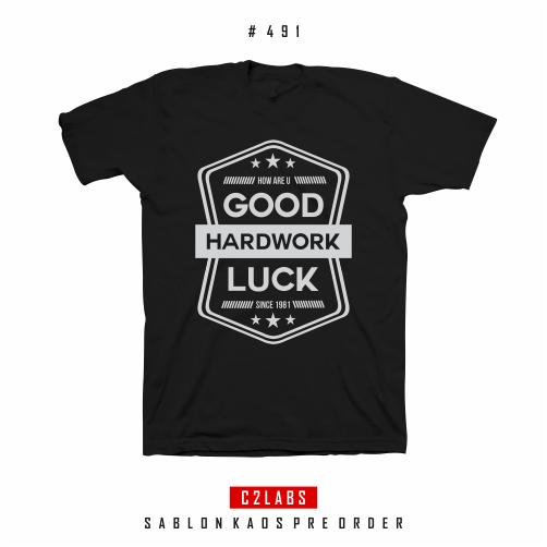 Good Hardwork Luck - Desain Kaos Hardwork #491