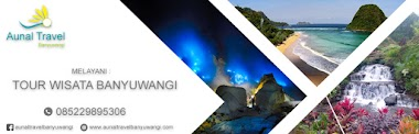 Liburan Akhir Tahun Ke Banyuwangi Aja, Bersama AUNAL Travel Banyuwangi