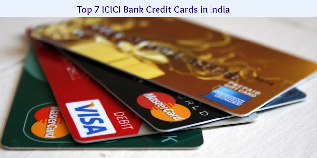 Top 7 ICICI Bank Credit Cards in India