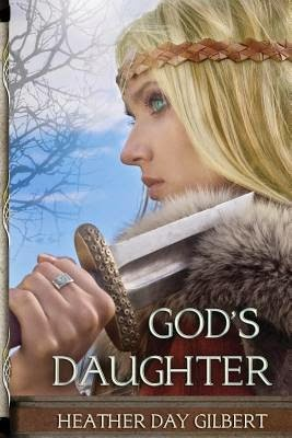 God's Daughter by Heather Day Gilbert