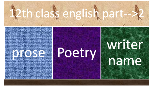12th class english part---->2 prose & poetry writer name