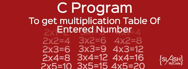 Short C Program To Get Multiplication Table Of Entered Number