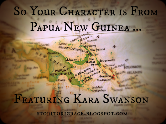 So Your Character is from Papua New Guinea ... Featuring Kara Swanson