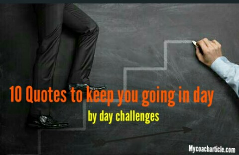 10 QUOTES TO KEEP YOU GOING IN DAY BY DAY CHALLENGES