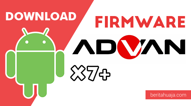 Download Firmware / Stock ROM Advan X7 Plus All Version