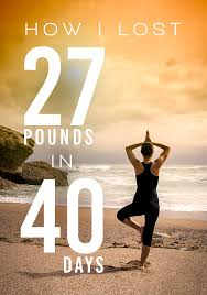LOSE 27 POUNDS IN 40 DAYS