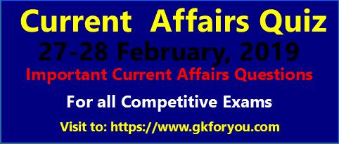 Current Affairs Quiz: 27-28 February 2019