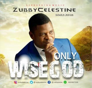 MUSIC: Zubby Celestine - Only Wise God | @ZubbyCelestine