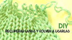Cómo reciclar la lana o hilado de prendas en desuso... y dejarla como nueva!