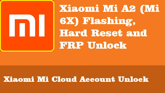 Xiaomi Mi A2 Mi 6x Flashing Hard Reset And Frp Unlock