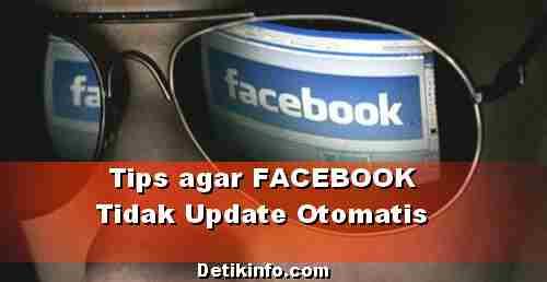 Cara mengatur Facebook agar tidak update Otomati