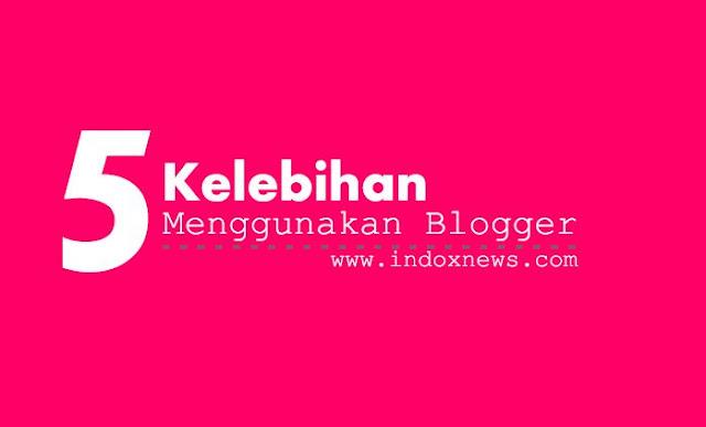 5 Kelebihan yang kita dapat bila menggunakan blogger