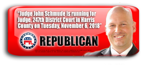 JUDGE JOHN SCHMUDE IS ASKING FOR YOUR VOTE ON NOVEMBER 6, 2018 IN HARRIS COUNTY, TEXAS