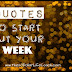 Quotes to Start Out Your Week
