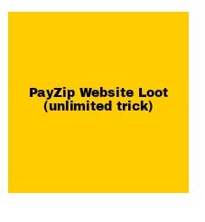 PayZip Website Loot+Unlimited Trick