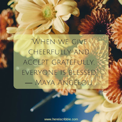 """When we give cheerfully and accept gratefully, everyone is blessed.""  ― Maya Angelou // 5 Motivational Quotes about Gratitude // Monday Motivation"