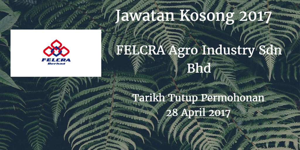 Jawatan Kosong FELCRA Agro Industry Sdn Bhd 28 April 2017
