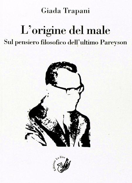 L'origine del male. Sul pensiero filosofico dell'ultimo Pareyson. Giada Trapani 2016.