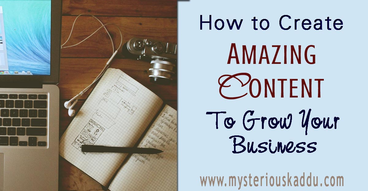 How to Create Amazing Content to Grow Your Business?