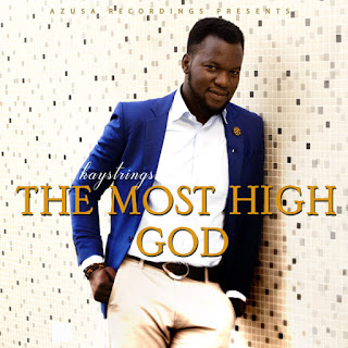 "Download ""The Most High God'' By KayStrings - Gospel mp3"