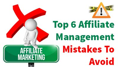 Top 6 Affiliate Management Mistakes To Avoid