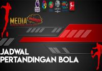 JADWAL PERTANDINGAN BOLA TANGGAL 08  – 09 MAR 2019