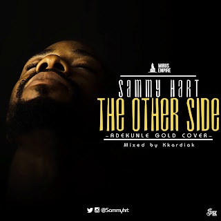 Currently Trending: The Other Side— Sammy Hart | Cover of Adekunle Gold's, Ire