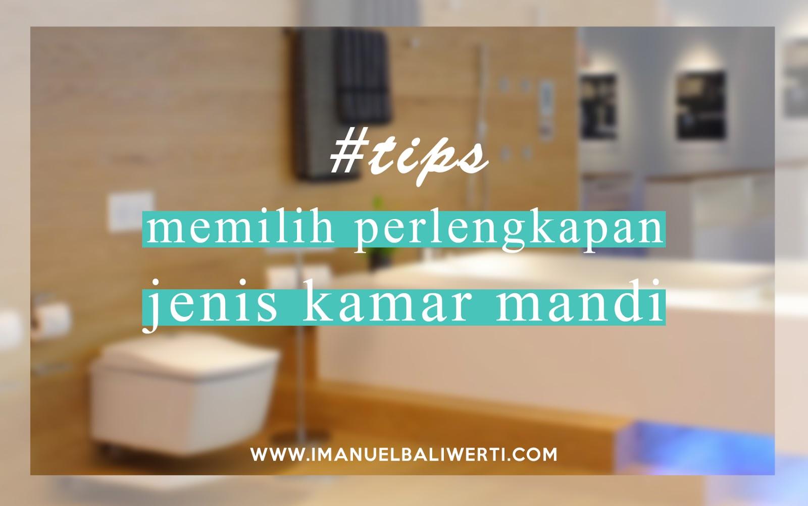 Tips Memilih Perlengkapan Sesuai Jenis Kamar Mandi Imanuel