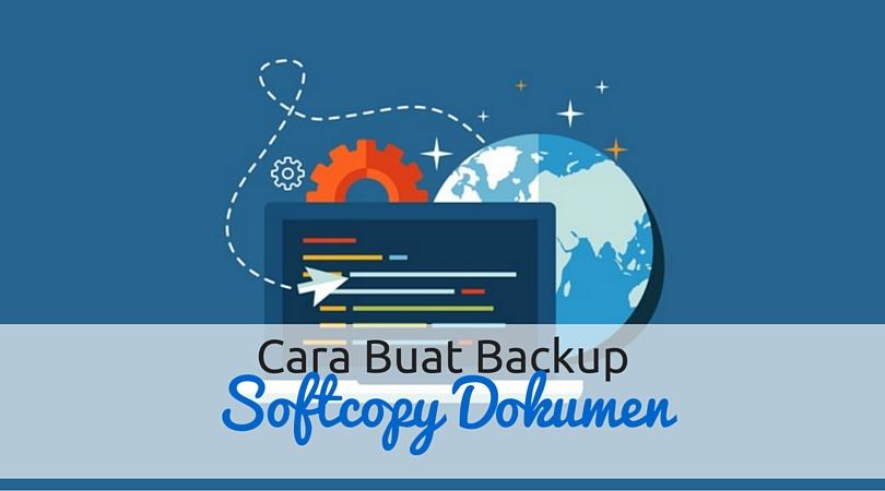 Cara Buat Backup Softcopy Dokumen