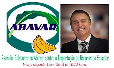 Reunião: Bolsonaro na Abavar contra a Importação de Bananas do Equador neste 15/01