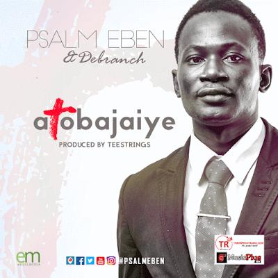 Music: Atobajaiye – Psalmeben & Debranch
