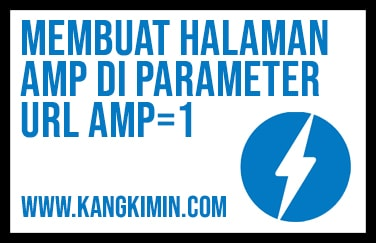 Membuat Halaman Valid AMP Hanya di URL amp=1 Pada Blogger