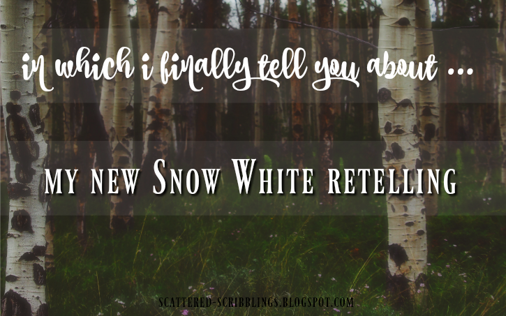In Which I Finally Tell You About My Snow White Retelling