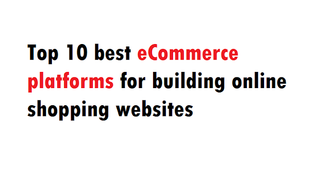 Top 10 best eCommerce platforms for building online shopping websites