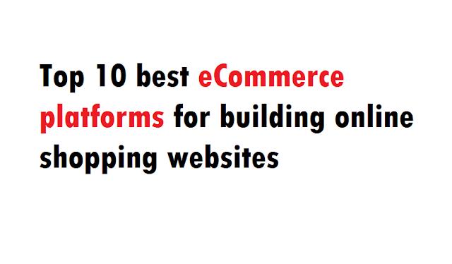 Top 10 best eCommerce platforms for building online shopping websites