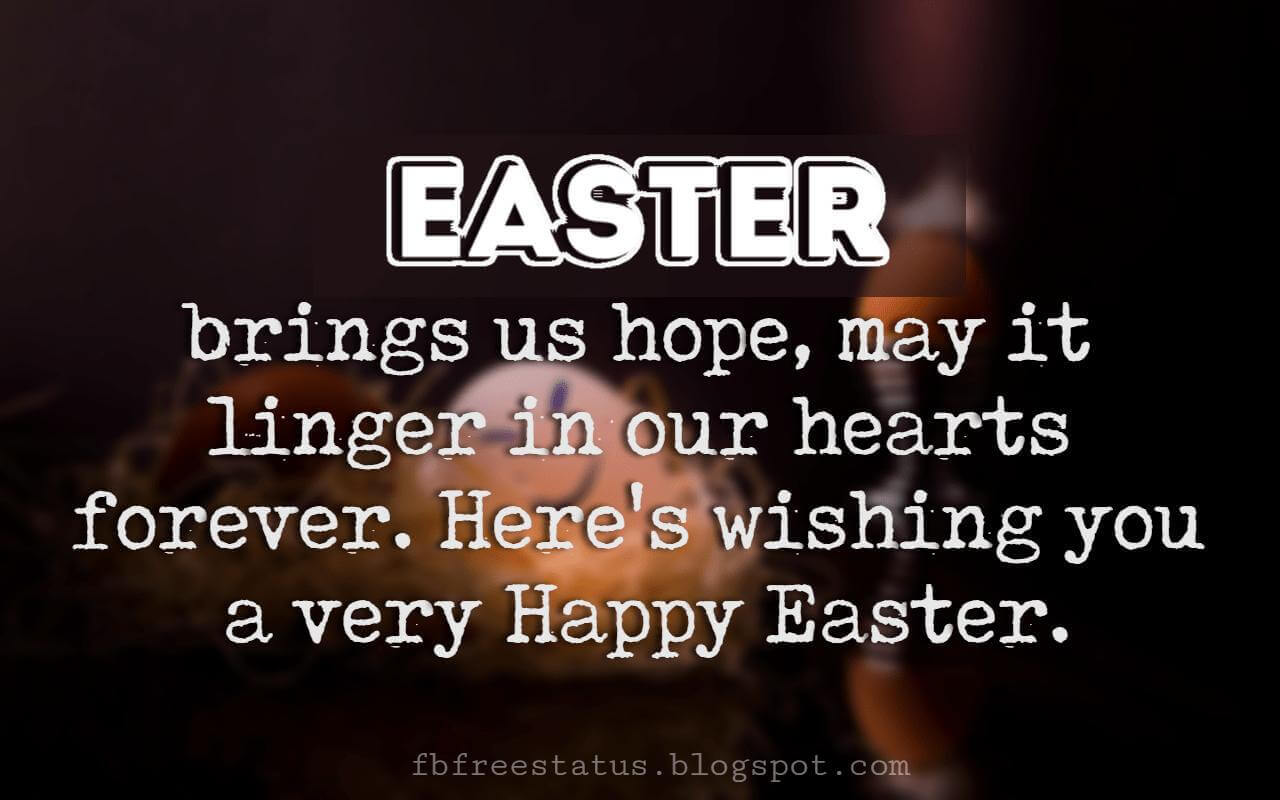 Easter Inspirational Messages, Easter brings us hope, may it linger in our hearts forever. Here's wishing you a very Happy Easter.