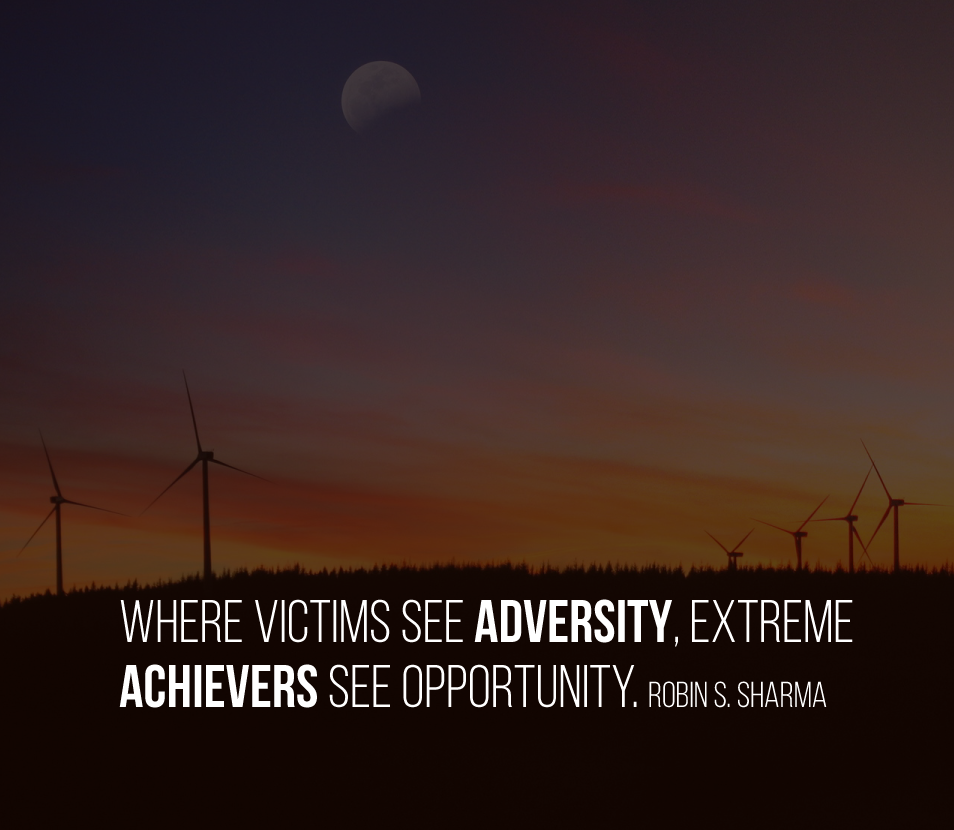 Where victims see adversity, extreme achievers see opportunity. Robin S. Sharma