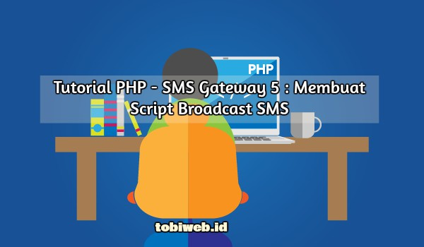 Tutorial PHP - SMS Gateway 5 : Membuat Script Broadcast SMS