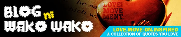 Blog ni Wako Wako - Love.Move-on.Inspired
