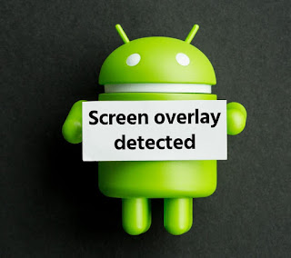 مشكلة تم اكتشاف طبقة متراكبة لشاشة Screen Overlay Detected حل نهائي