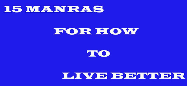 15 MANRAS FOR HOW TO LIVE BETTER