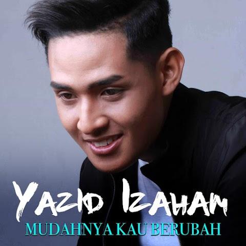 Yazid Izaham - Mudahnya Kau Berubah MP3