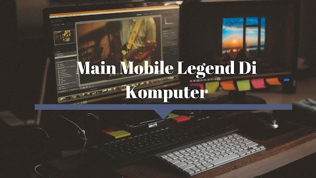 Main Mobile Legend di Komputer dan Laptop